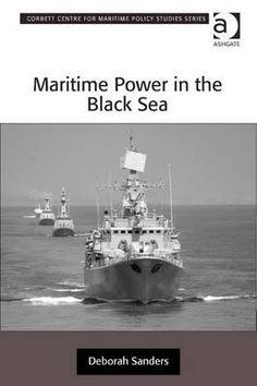 Maritime power in the Black Sea / Deborah Sanders. -- Farnham ;  Burlington :  Ashgate,  cop. 2014. --  [8], 248 s. : il. ; 24 cm.