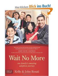 Wait No More: One Family's Amazing Adoption Journey (Focus on the Family Books): Amazon.de: Kelly Rosati, John Rosati: Englische Bücher