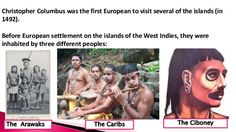 Taíno Indians, a subgroup of the Arawakan Indians (a group of American Indians in northeastern South America and southeastern North America), inhabited the Greater Antilles (comprising Cuba, Jamaica, Hispaniola [Haiti and the Dominican Republic], and Puerto Rico) in the Caribbean Sea at the time when Christopher Columbus' arrived to the New World.The West Indies & amp; Caribbean Islands