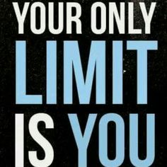 And no one else. You limit yourself