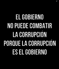 G A N T I L L A N O: LA CORRUPCIÓN ES EL GOBIERNO Street Quotes, Smart Quotes, Love Phrases, Political Views, Reality Check, Spanish Quotes, Love Book, Love Of My Life, Cool Words