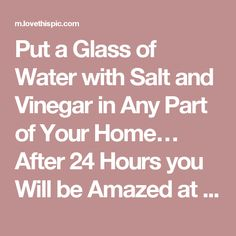 Put a Glass of Water with Salt and Vinegar in Any Part of Your Home… After 24 Hours you Will be Amazed at the Result! Put a Glass of Water with Salt and Vinegar in Any Part of Your Home… After 24 Hours you Will be Amazed at the Result! Vinegar And Water, Salt And Water, Cider Vinegar, Vinegar Salt, Cleaning Spray, Cleaning Hacks, Cleaning Recipes, Cleaning Solutions, Cleaning Checklist