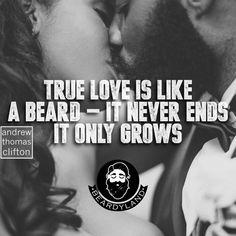 True love is like a beard - it never ends it only grows