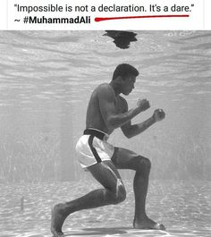 Impossible is not a declaration. It's a dare. #MuhammadAli  It's a pure truth #GirolamoAloe