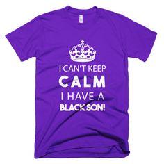 I CAN'T KEEP CALM, I HAVE A BLACK SON! Short sleeve men's t-shirt Black Pride t-shirt, African Pride tshirt, African American Pride tees, Black Lives Matter - BLM tshirts