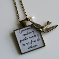 Hunger Games Peeta to Katniss quote pendant, I just want to spend every possible minute of the rest of my life with you. <3