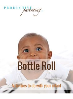 Productive Parenting: Preschool Activities - Bottle Roll - Middle Infant Activities
