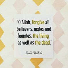 O Allah, forgive our living and our dead, those who are with us and those who are absent, our young and our old, our menfolk and our womenfolk. O Allah, whomever you give life from among us give him life in Islam, and whomever you take way from us take him away in Faith. O Allah, do not forbid us their reward and do not send us astray after them.