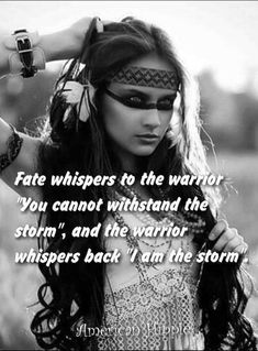 ☮ American Hippie ☮ I am the storm Great Quotes, Quotes To Live By, Awesome Quotes, Wise Quotes, Motivational Quotes, Inspirational Quotes, Strength Of A Woman, Warrior Quotes, Warrior Princess Quotes