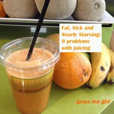Fat, Sick and Nearly Starving: 9 Problems with Juicing