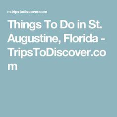 Things To Do in St. Augustine, Florida - TripsToDiscover.com