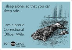 I+sleep+alone,+so+that+you+can+sleep+safe...+I+am+a+proud+Correctional+Officer+Wife.