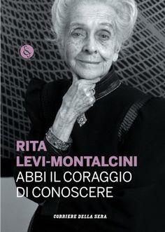 Abbi il coraggio di conoscere (Grandi Saggi) di Rita Levi-Montalcini, http://www.amazon.it/dp/B00B9GOL36/ref=cm_sw_r_pi_dp_HFmasb0ED534F