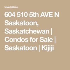 604 510 5th AVE N Saskatoon, Saskatchewan | Condos for Sale | Saskatoon | Kijiji