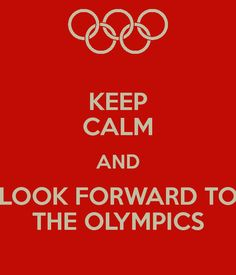 keep calm? yeah, that's not going to happen...I LIVE FOR THE SUMMER OLYMPICS.