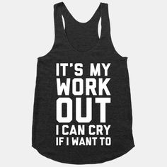 It's My Workout I Can Cry If I Want... | T-Shirts, Tank Tops, Sweatshirts and Hoodies | HUMAN