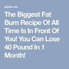 The Biggest Fat Burn Recipe Of All Time Is In Front Of You! You Can Lose 40 Pound In 1 Month!