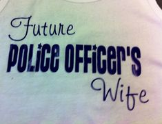 Future Police Officer's Wife by ShirtsPlus on Etsy