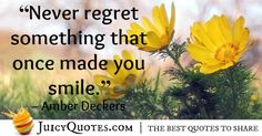 encouragement-quote-amber-deckers Your Smile, Make You Smile, Be Yourself Quotes, Make It Yourself, Never Regret, Encouragement Quotes, Regrets, Best Quotes, Amber