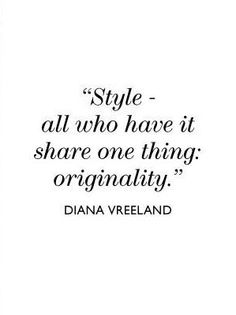 "Fashion Quotes : Diana Vreeland: ""Style all who have it share one thing: originality. Diana Vreeland, Great Quotes, Quotes To Live By, Me Quotes, Inspirational Quotes, Style Quotes, Motivational, Quotes About Style, Ootd Quotes"