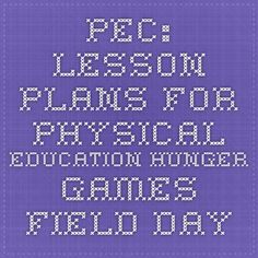 PEC: Lesson Plans for Physical Education Hunger Games Field Day