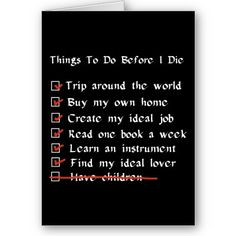 Child-Free Checklist Card. All the above seem much better, and much more easily achievable without children.