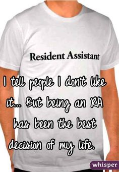 29 Secrets Your College RA Would Never Tell You - I don't tell people I don't like it. I love being an RA! :)