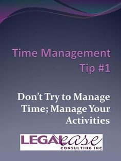 Time Management Tip #1: Don't try to manage time; manage your activities