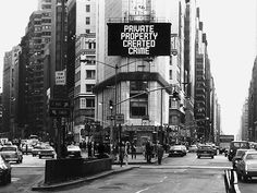 """Private property created crime."" - Jenny Holzer."