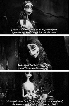 The corpse bride. this is what happens when you are broken beyond belief. but you can make it back it is the hardest road. I've been through hell and back believe me it can be done. And after you've conquered that you will be unstoppable. I know I am. Thank you Lord for the Hardships. I am a soldier in training, a diamond in the making!