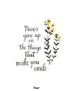 Never give up on the things that make you smile - Flow Magazine NL
