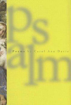 PSALM by Carol Ann Davis,http://www.amazon.com/dp/1932195513/ref=cm_sw_r_pi_dp_y2Aztb1DGWVCGBN3