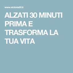 ALZATI 30 MINUTI PRIMA E TRASFORMA LA TUA VITA
