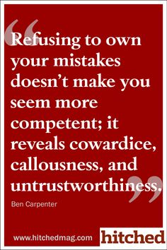 Refusing to own your mistakes doesn't make you seem more competent; it reveals cowardice, callousness, and untrustworthiness. Lies are also mistakes especially when said to your face.