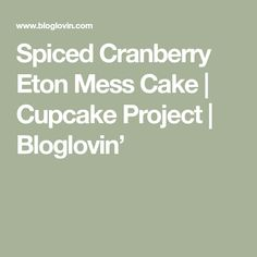 Spiced Cranberry Eton Mess Cake | Cupcake Project | Bloglovin' Eton Mess Cake, A Food, Cupcake, Spices, Math, Projects, Log Projects, Spice, Blue Prints