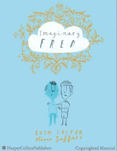 """Sometimes imaginary friends are practically human. Fred is basically a blue child in the book """"Imaginary Fred"""" by Eoin Colfer."""
