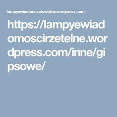 https://lampyewiadomoscirzetelne.wordpress.com/inne/gipsowe/