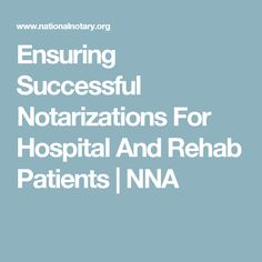 Ensuring Successful Notarizations For Hospital And Rehab Patients | NNA