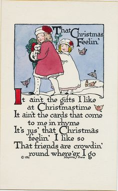 """""""It ain't the gifts I like at Christmastime It ain't the cards that come to me in rhyme It's jus' that Christmas feelin' I like so That friends are crowdin' round where'er I go"""" Vintage Christmas cards  This card is part of the Dulah Evans Krehbiel Card Collection at the National Museum of Women in the Arts (NMWA) Betty Boyd Dettre Library and Research Center (LRC) http://nmwa.org/learn/library-archives  Publication date: 1911"""