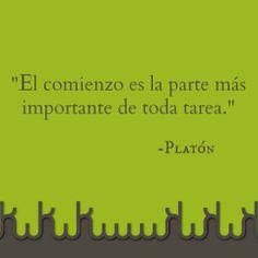 El comienzo es la parte más importante de toda tarea. Platón.