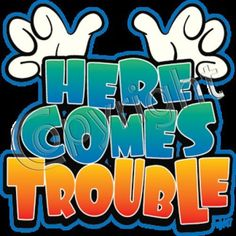 Here Comes Trouble HEAT PRESS TRANSFER for T Shirt Sweatshirt Tote Fabric 423a #AB