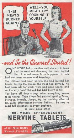 The best way to get through life is properly sedated.  Miles Laboratories 'Nervine' tablets ad, 1940.