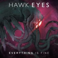 Hawk Eyes - Everything is Fine 4.5/5 Sterne