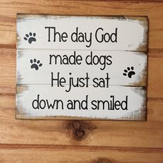 """The day God made dogs He just sat down and smiled 13""""s x 10 1/2"""" h hand-painted wood sign Mothers birthday or Mothers day gift"""