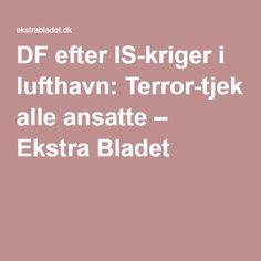 DF efter IS-kriger i lufthavn: Terror-tjek alle ansatte – Ekstra Bladet
