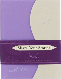 Share Your Stories, Mother  An organized journal for you or your mother to write her life story in.