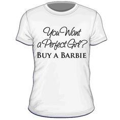 Maglietta personalizzata You want a perfect girl? buy a barbie