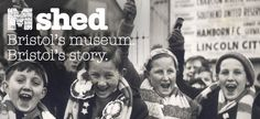 MShed: Tells the amazing history of the city, through the objects and stories of the people who have made the city what it is today.