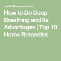 How to Do Deep Breathing and Its Advantages | Top 10 Home Remedies