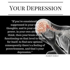 If you're consistently suppressed in your own thoughts, and in your own will power, in your own ability to think, then your brain stops functioning on . Wednesday Wisdom, Your Brain, Depression, Insight, Author, Thoughts, Feelings, Writers, Ideas